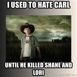 The Walking Dead - I used to hate carl until he killed shane and lori