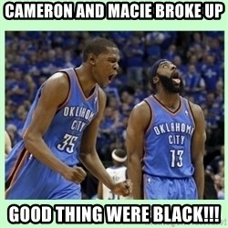 durant harden - Cameron and macie broke up Good thing were blaCk!!!