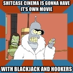Blackjack and hookers bender - Shitcase Cinema is gonna have it's own movie  with Blackjack and Hookers