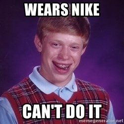 Bad Luck Brian - Wears nike can't do it
