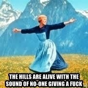 Look at all these - THE HILLS ARE ALIVE WITH THE SOUND OF NO-ONE GIVING A FUCK