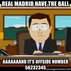 south park aand it's gone - REAL MADRID HAVE THE BALL AAAAAAAND IT'S OFFSIDE number 56232345