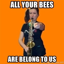 SaxGirl - all your bees are belong to us