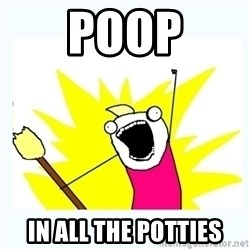 All the things - poop in all the potties