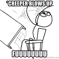 Desk Flip Rage Guy - *CREEPER BLOWS UP FUUUUUUUU