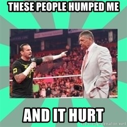 CM Punk Apologize! - THESE PEOPLE HUMPED ME AND IT HURT