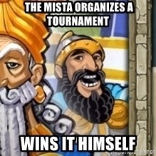 aoeotrollface -  The Mista organizes a   tournament wins it himself