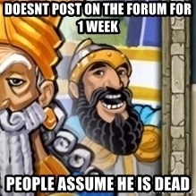 aoeotrollface - doesnt post on the forum for 1 week people assume he is dead