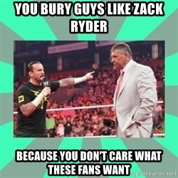 CM Punk Apologize! - YOU BURY GUYS LIKE ZACK RYDER BECAUSE YOU DON'T CARE WHAT THESE FANS WANT