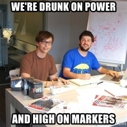 Naive Junior Creatives - we're drunk on power and high on markers