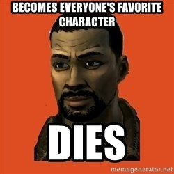 Lee Everett - Becomes EverYone's favorite character  DIES