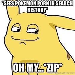 Pokemon Reaction - *sees pokemon porn in search history* oh my...*zip*