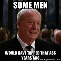 alfred pennyworth - some men would have tapped that ass years ago