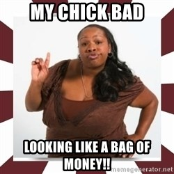Sassy Black Woman - My chick bad looking like a bag of money!!