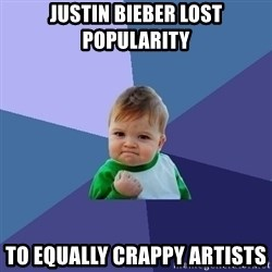 Success Kid - Justin Bieber Lost Popularity To Equally Crappy Artists