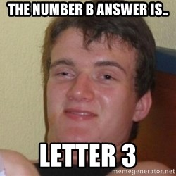 Stoner Stanley - the number b answer is.. letter 3