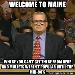 DrewCarey - Welcome to maIne Where you can't get there from here and mullets weren't poPular until the mid-90's