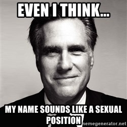 RomneyMakes.com - Even I think... My name sounds like a sexual position