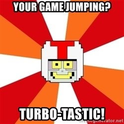Turbo-tastic - your game jumping? turbo-tastic!