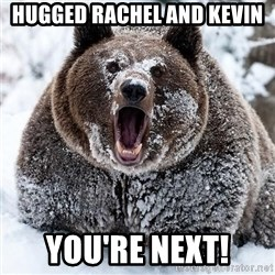 Clean Cocaine Bear - Hugged rachel and kevin you're Next!