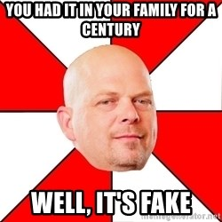 Pawn Stars - you had it in your family for a century well, it's fake