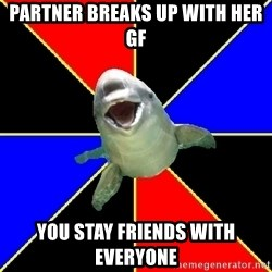 Polyamorous Porpoise - Partner breaks up with her gf you stay friends with everyone