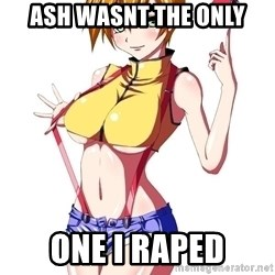 pokemon GIRL - ASH WASNT THE ONLY ONE I RAPED