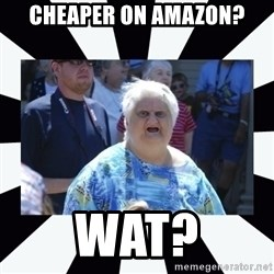 wat lady - Cheaper on Amazon? wat?