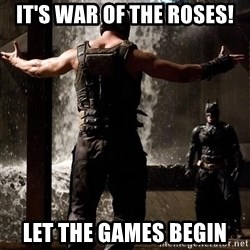 Bane Let the Games Begin - it's war of the roses! Let the games begin