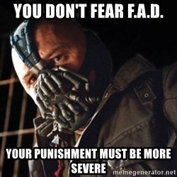 Only then you have my permission to die - you don't fear f.a.d. your punishment must be more severe