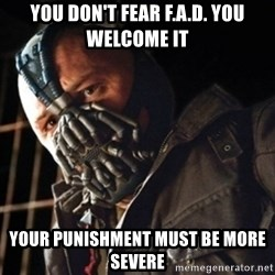 Only then you have my permission to die - you don't fear f.a.d. you welcome it your punishment must be more severe