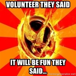 Typical fan of the hunger games - VOLUNTEER tHEy said  it will be fun they said...