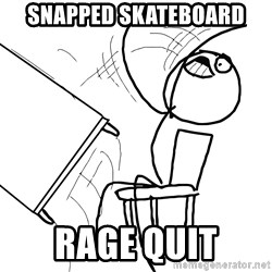 Desk Flip Rage Guy - SNAPPED SKATEBOARD RAGE QUIT