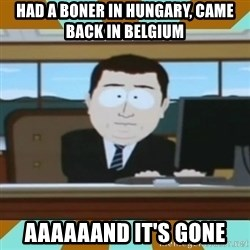 And it's gone - Had a boner in Hungary, came back in belgium aaaaaand it's gone