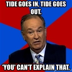 Bill O'Reilly Proves God - tide goes in, tide goes out. 'you' can't explain that.