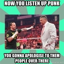 CM Punk Apologize! - NOW YOU LISTEN UP PUNK YOU GONNA APOLOGISE TO THEM PEOPLE OVER THERE