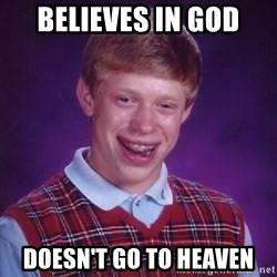 Bad Luck Brian - believes in god doesn't go to heaven