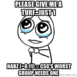 pleaseguy  - Please give me a turf...just 1  Nabz (+0.11) ::: CSG's Worst Group Needs One