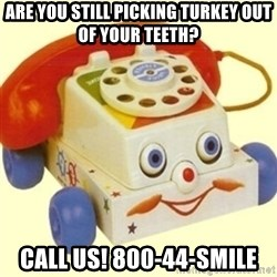 Sinister Phone - are you Still picking turkey out of your teeth? Call us! 800-44-smIle