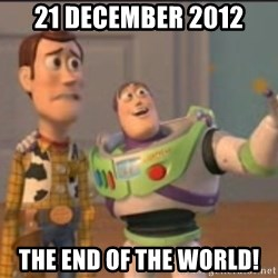 X, X Everywhere  - 21 DECEMBER 2012 THE END OF THE WORLD!