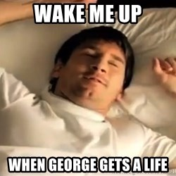 messi sleeping - wake me up when george gets a life