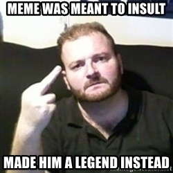 Angry Drunken Comedian - Meme Was Meant To Insult Made Him A Legend Instead