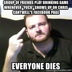 """Angry Drunken Comedian - group of friends play drinking game whenever """"FUCK"""" shows up on chris cantwell's facebook page everyone dies"""
