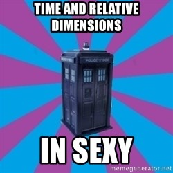 TARDIS Doctor Who - Time and relative dimensions in sexy