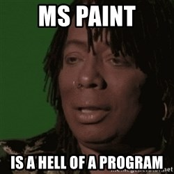 Rick James - MS Paint is a hell of a program