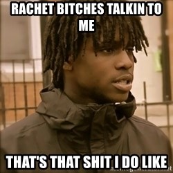 That's that shit I don't like - Rachet bitches talkin to me That's that shit I do Like