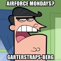 Dinkleberg - AirForce Mondays? Garterstraps-berg