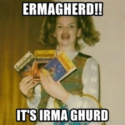 Goosebumps Girl Sings - ermagherd!! it's irma Ghurd
