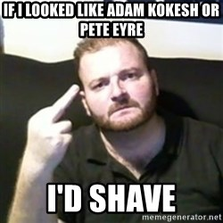 Angry Drunken Comedian - If I looked Like Adam Kokesh or Pete Eyre I'd Shave