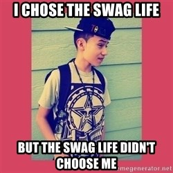 Swag fag - I chose the swag life but the swag life didn't choose me
